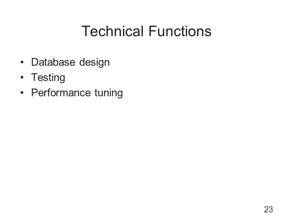 Technical Functions Database design Testing Performance tuning