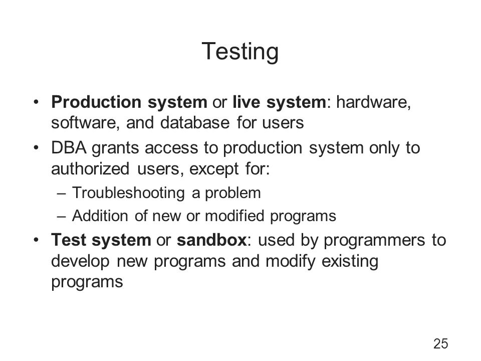 Testing Production system or live system: hardware, software, and database for users.