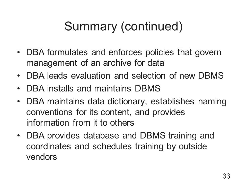 Summary (continued) DBA formulates and enforces policies that govern management of an archive for data.