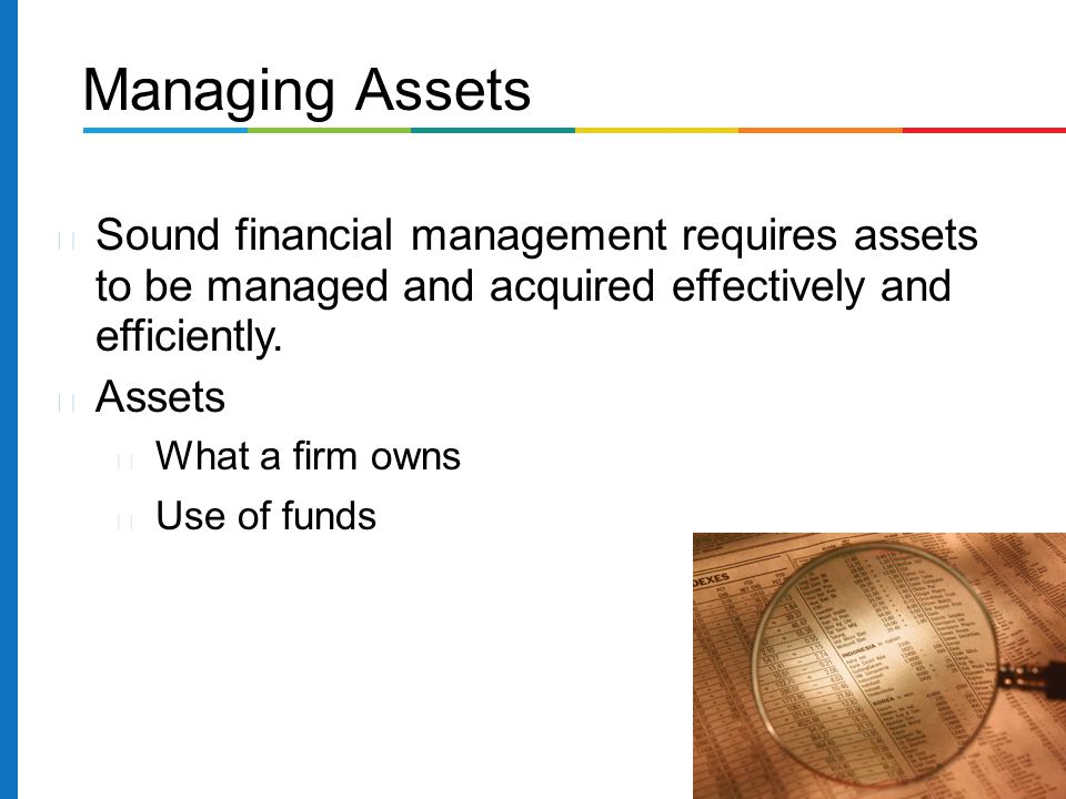 Managing Assets Sound financial management requires assets to be managed and acquired effectively and efficiently.