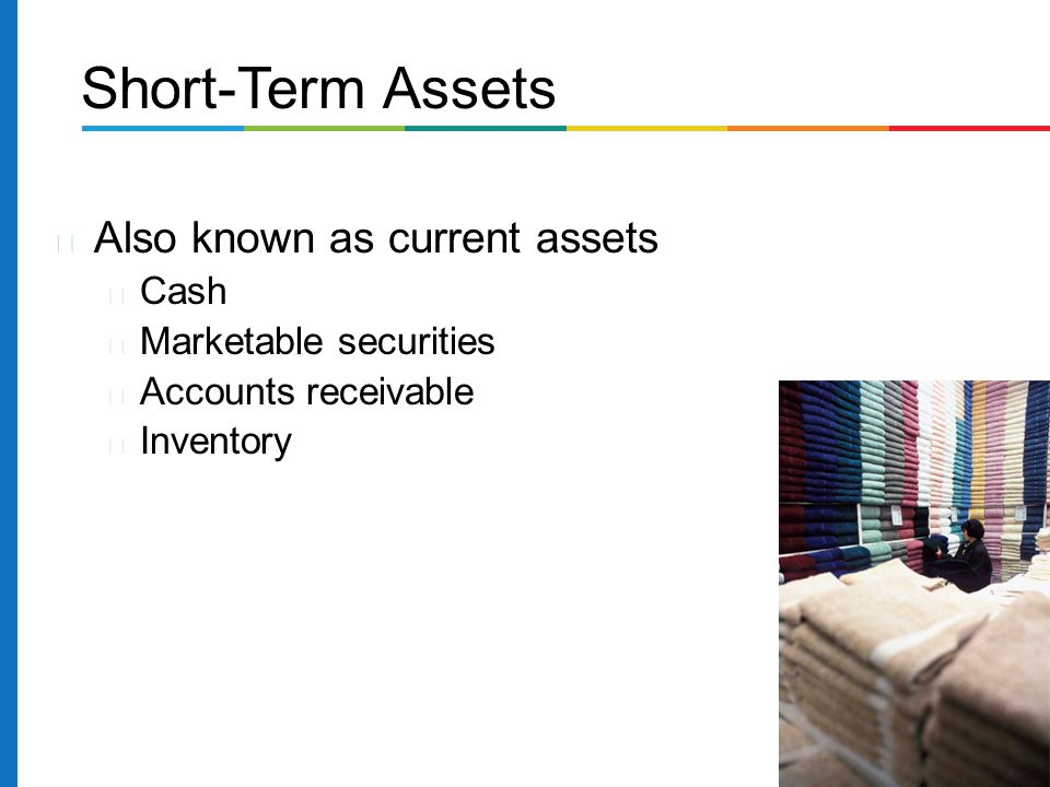 Short-Term Assets Also known as current assets Cash