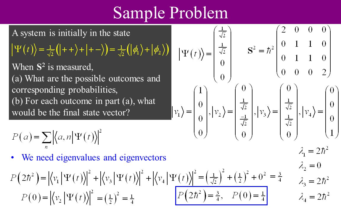 Sample Problem A system is initially in the state When S2 is measured,