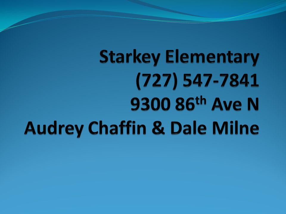 Starkey Elementary (727) th Ave N Audrey Chaffin & Dale Milne