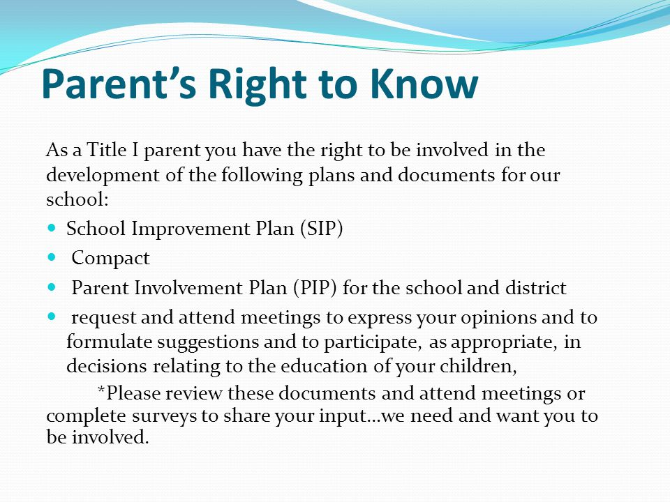Parent's Right to Know As a Title I parent you have the right to be involved in the development of the following plans and documents for our school:
