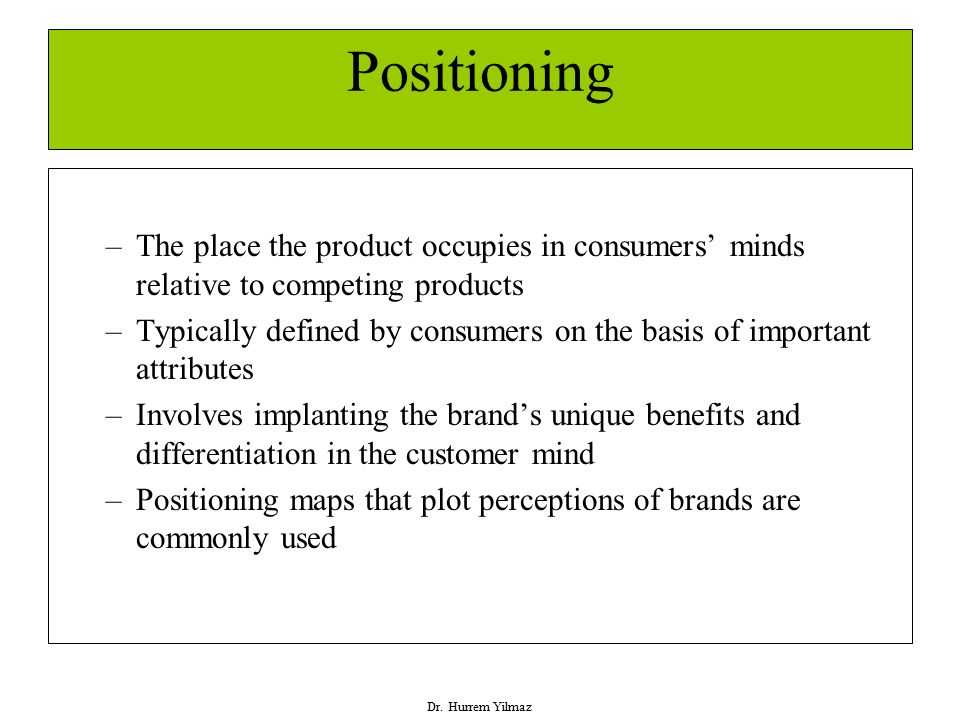 Positioning The place the product occupies in consumers' minds relative to competing products.