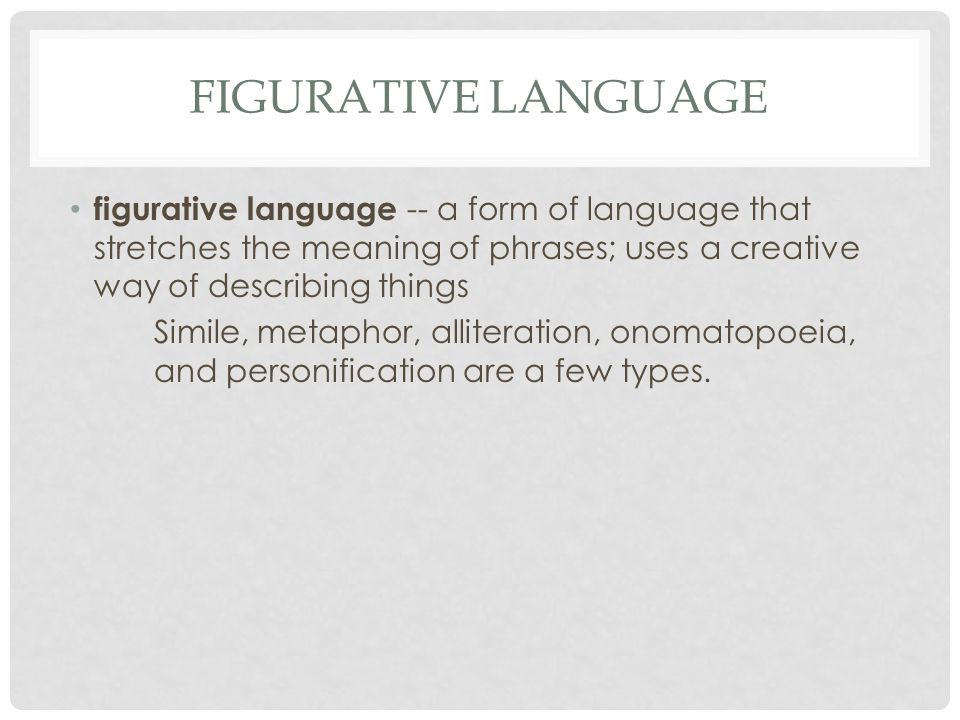 figurative language figurative language -- a form of language that stretches the meaning of phrases; uses a creative way of describing things.
