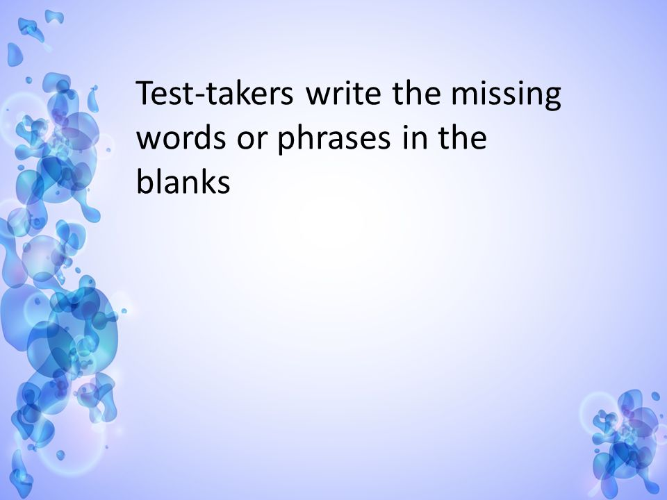 Test-takers write the missing words or phrases in the blanks
