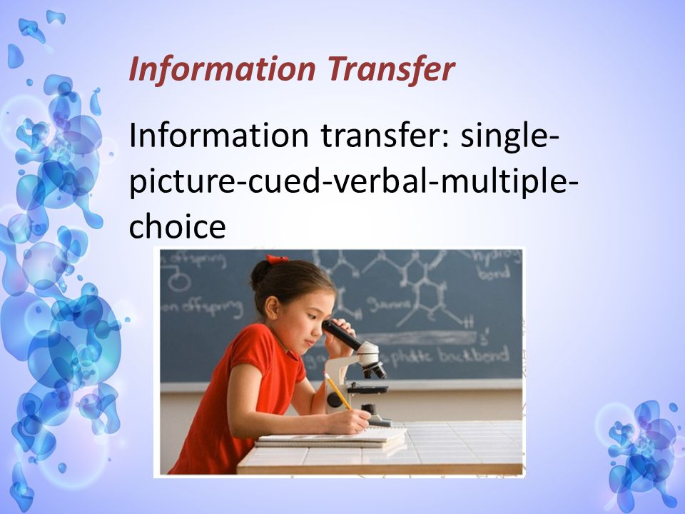 Information Transfer Information transfer: single-picture-cued-verbal-multiple-choice
