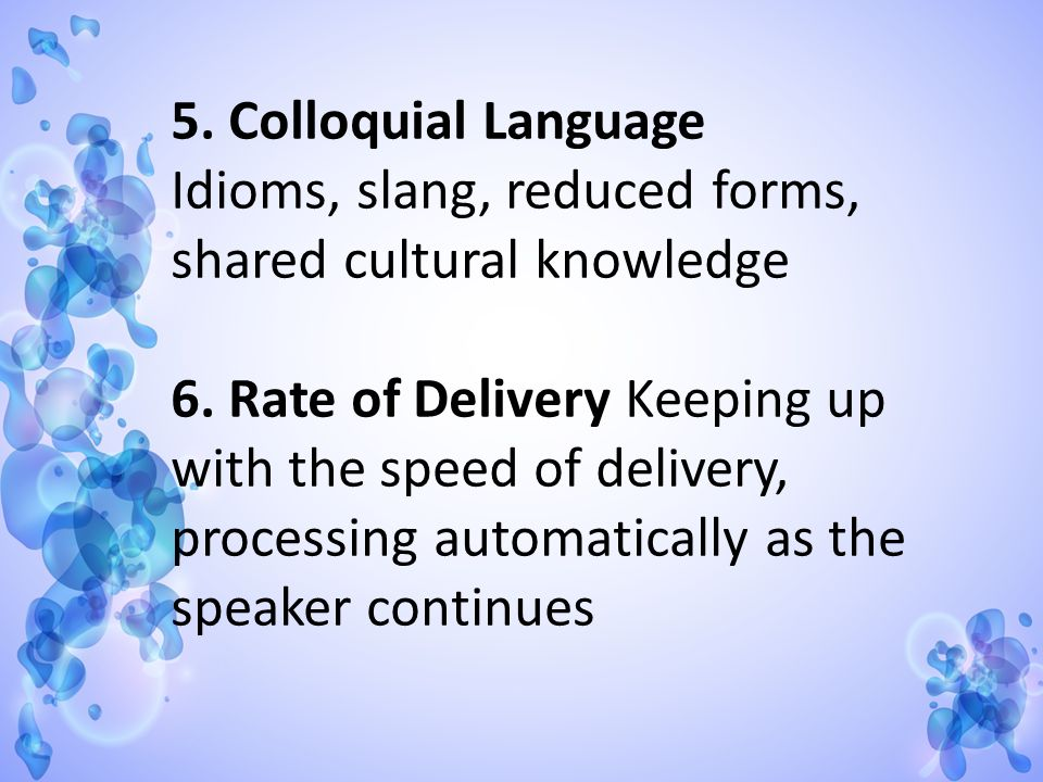 5. Colloquial Language Idioms, slang, reduced forms, shared cultural knowledge.