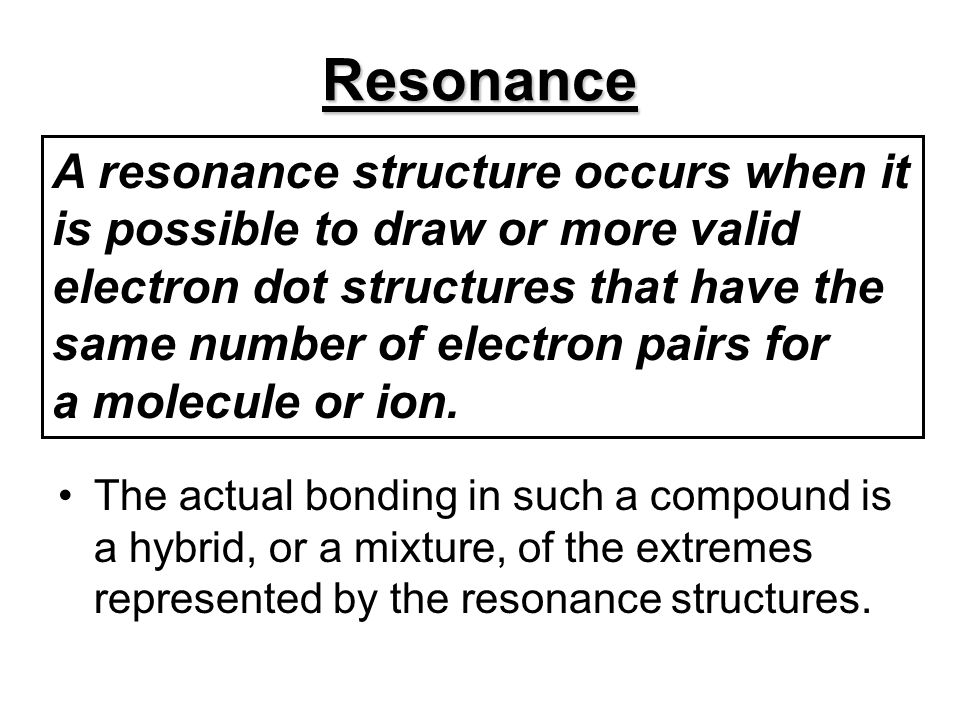 Resonance A resonance structure occurs when it