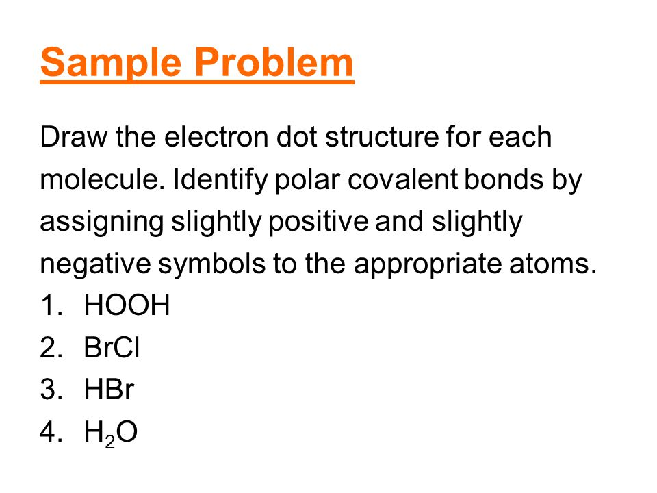 Sample Problem Draw the electron dot structure for each