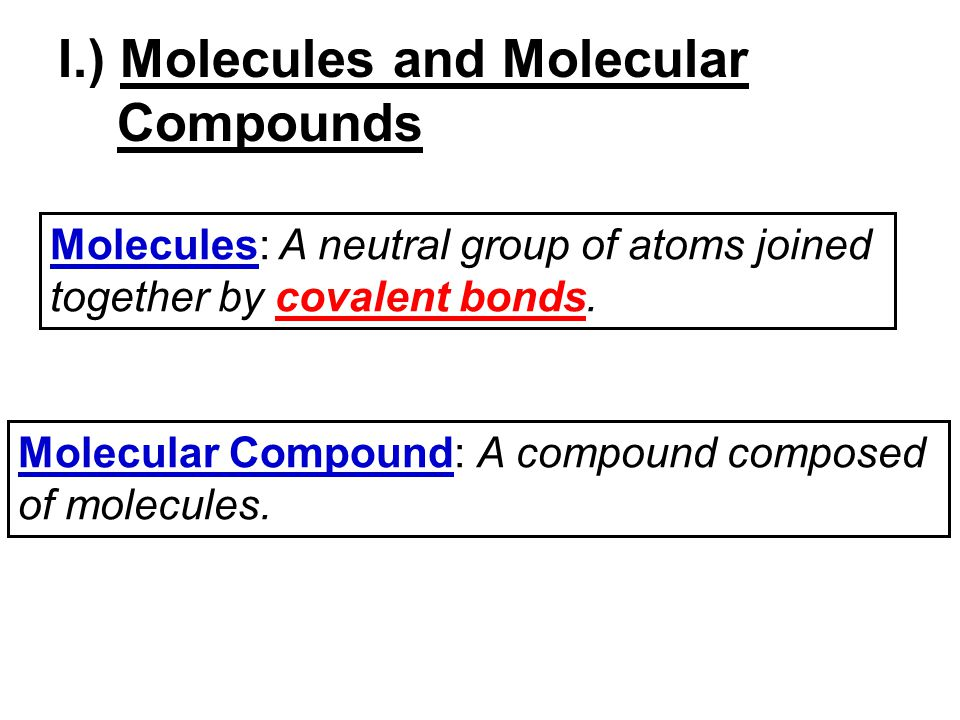 I.) Molecules and Molecular Compounds