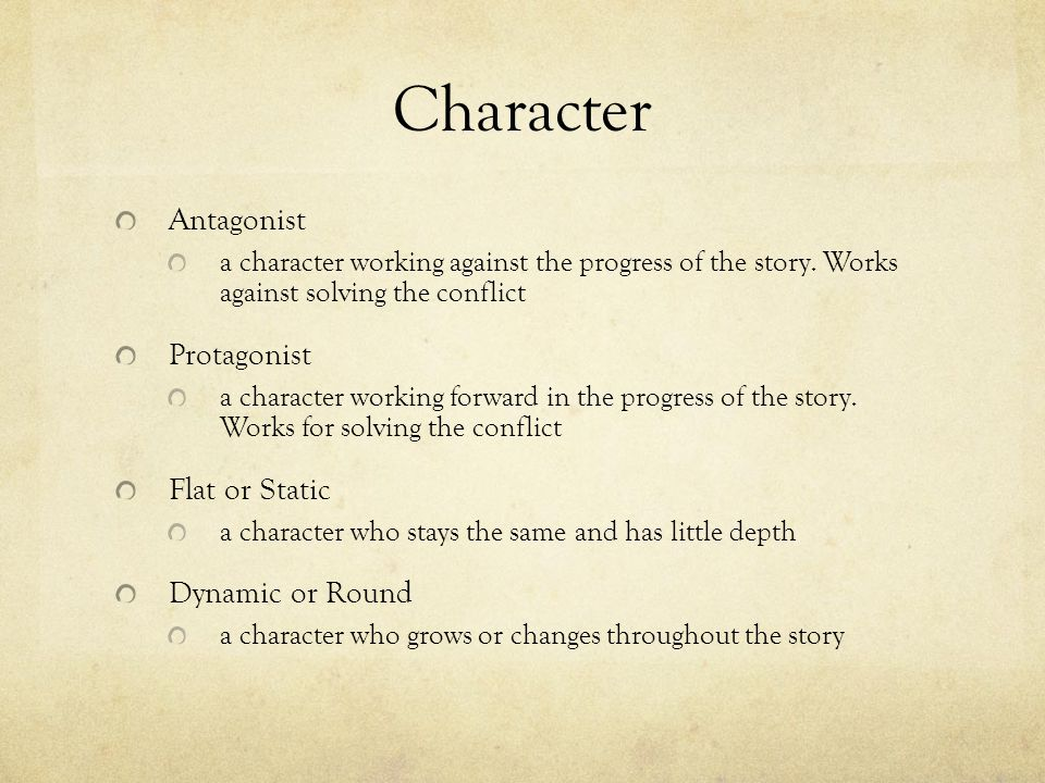 Character Antagonist Protagonist Flat or Static Dynamic or Round