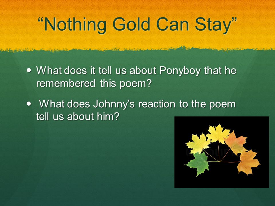 Nothing Gold Can Stay By Robert Frost Ppt Video Online Download This is twelve hundred dollars a week for voice lessons, and this is what i get? nothing gold can stay by robert frost