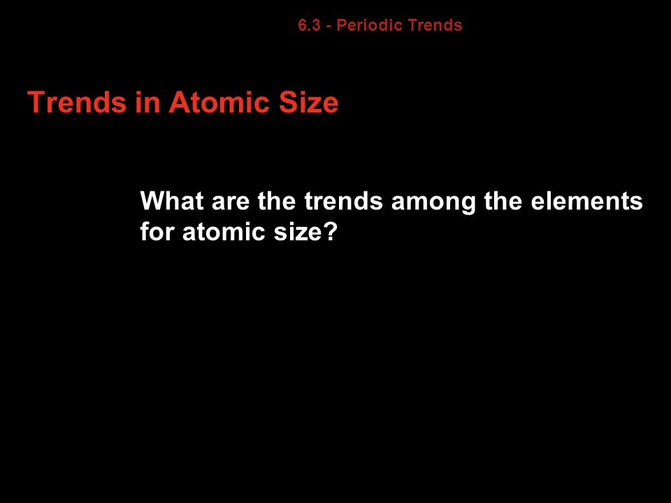 Periodic Trends. Trends in Atomic Size.