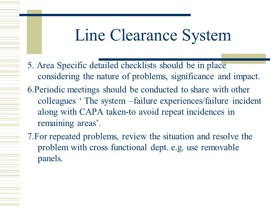 Line Clearance System 5. Area Specific detailed checklists should be in place considering the nature of problems, significance and impact.