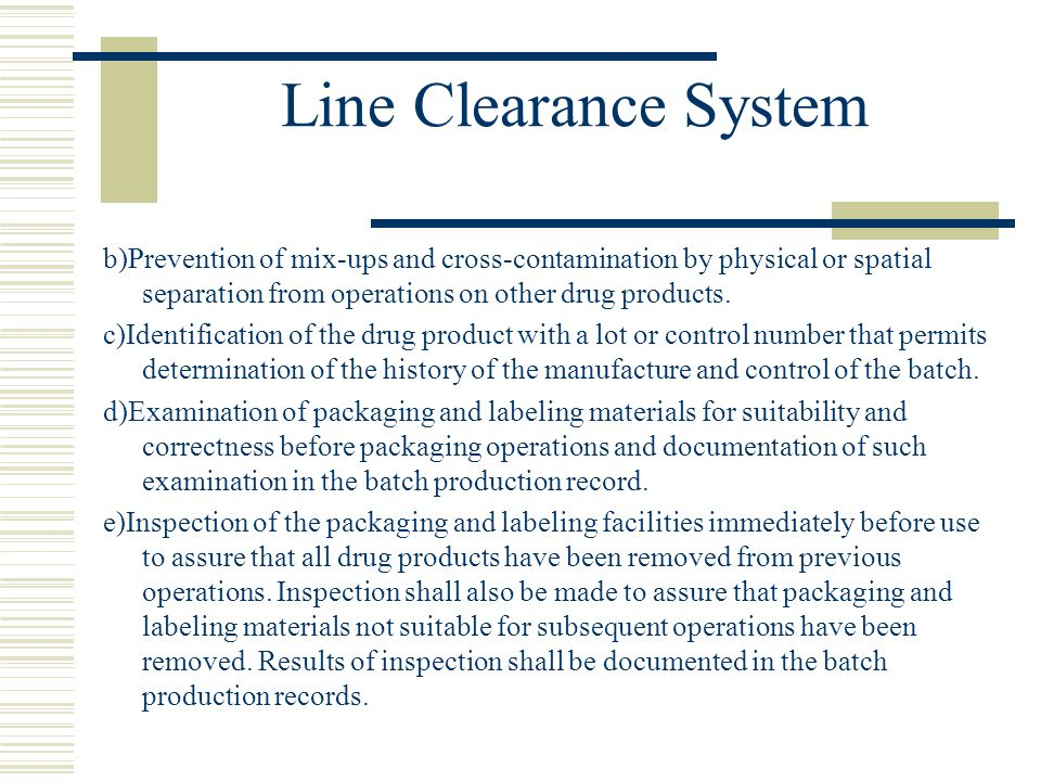 Line Clearance System b)Prevention of mix-ups and cross-contamination by physical or spatial separation from operations on other drug products.