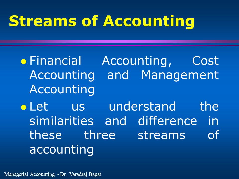 Streams of Accounting Financial Accounting, Cost Accounting and Management Accounting.