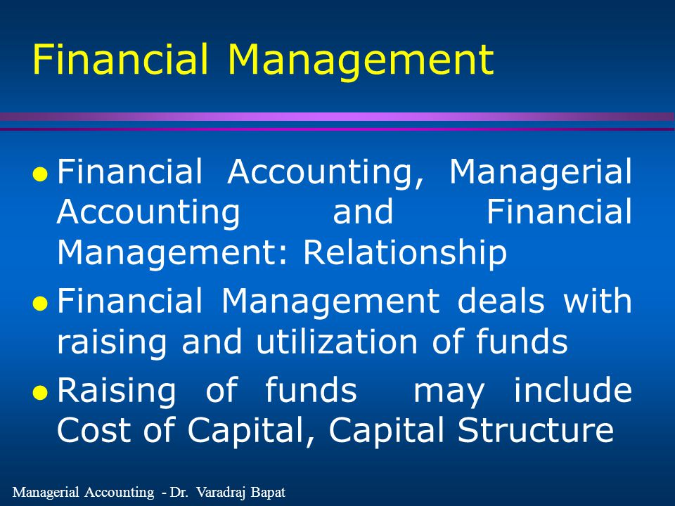 Financial Management Financial Accounting, Managerial Accounting and Financial Management: Relationship.