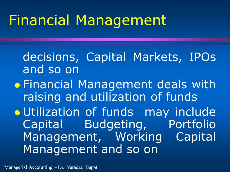 Financial Management decisions, Capital Markets, IPOs and so on