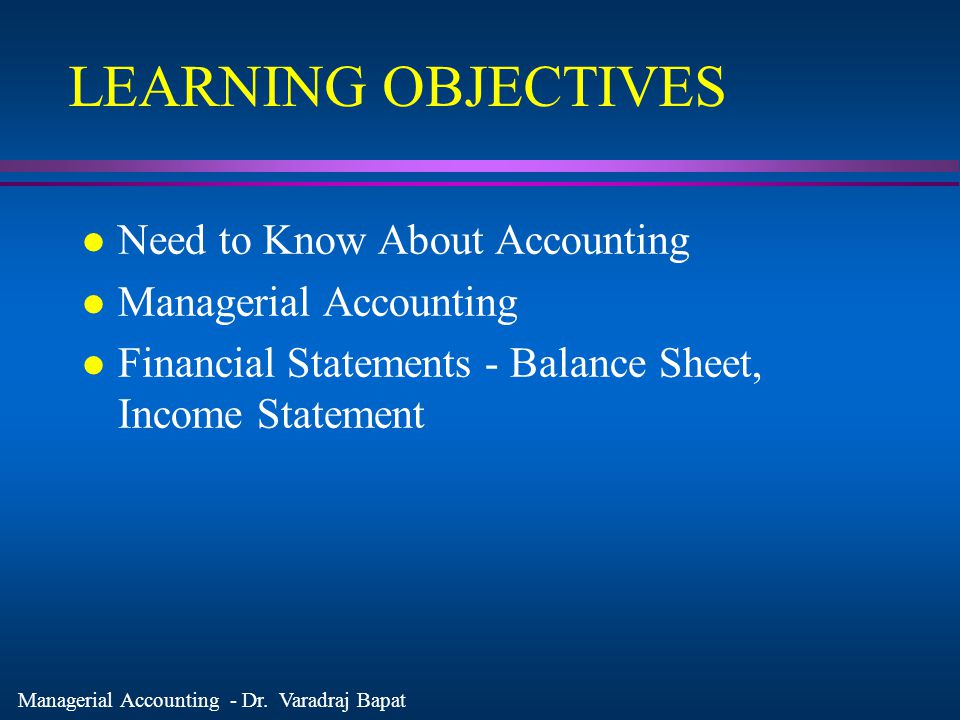 LEARNING OBJECTIVES Need to Know About Accounting