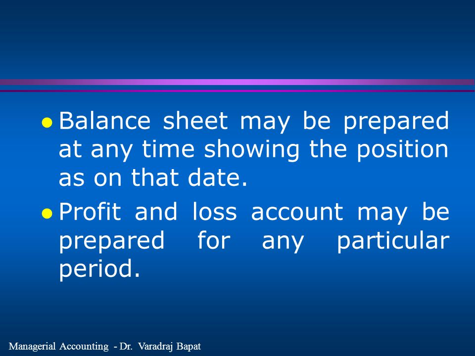 Balance sheet may be prepared at any time showing the position as on that date.