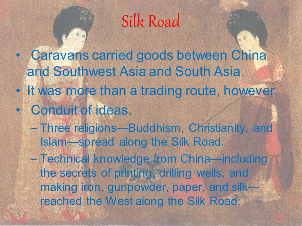 Silk Road Caravans carried goods between China and Southwest Asia and South Asia. It was more than a trading route, however.