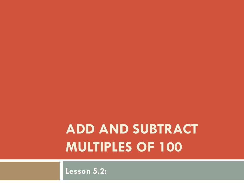 Add and Subtract Multiples of 100