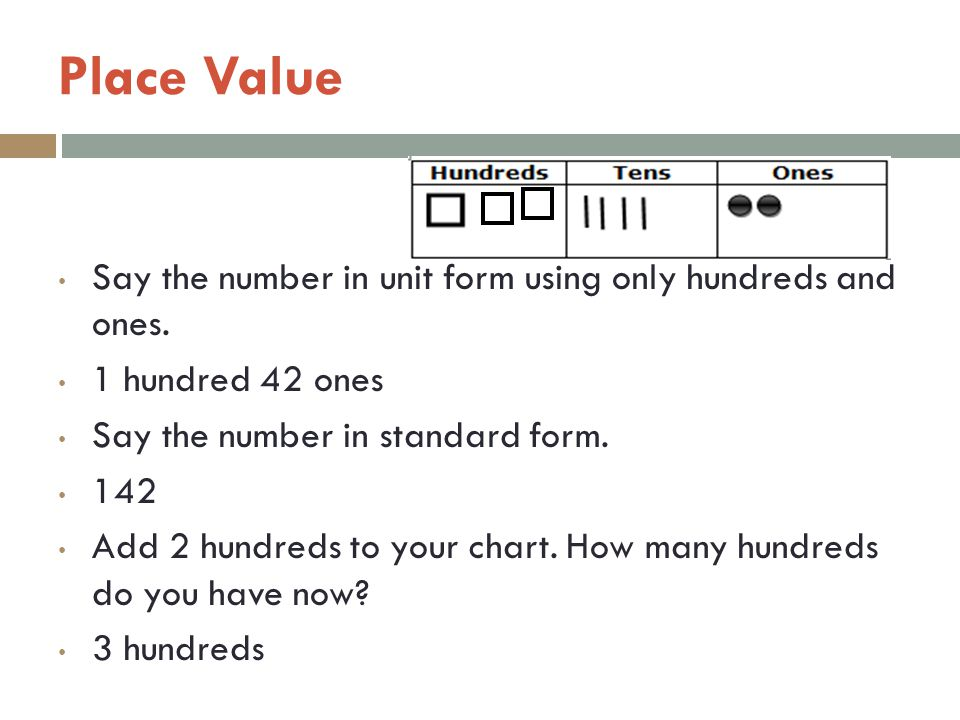 Place Value Say the number in unit form using only hundreds and ones.
