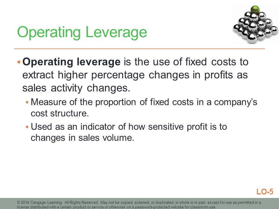 Operating Leverage Operating leverage is the use of fixed costs to extract higher percentage changes in profits as sales activity changes.