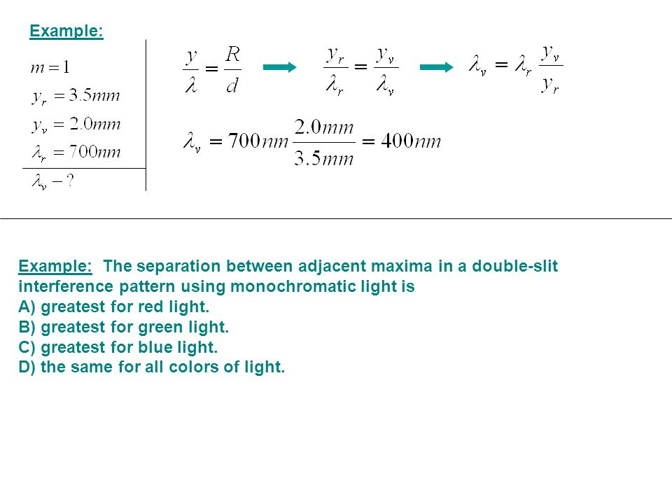 Example: Example: The separation between adjacent maxima in a double-slit interference pattern using monochromatic light is.