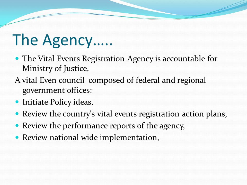 The Agency….. The Vital Events Registration Agency is accountable for Ministry of Justice,