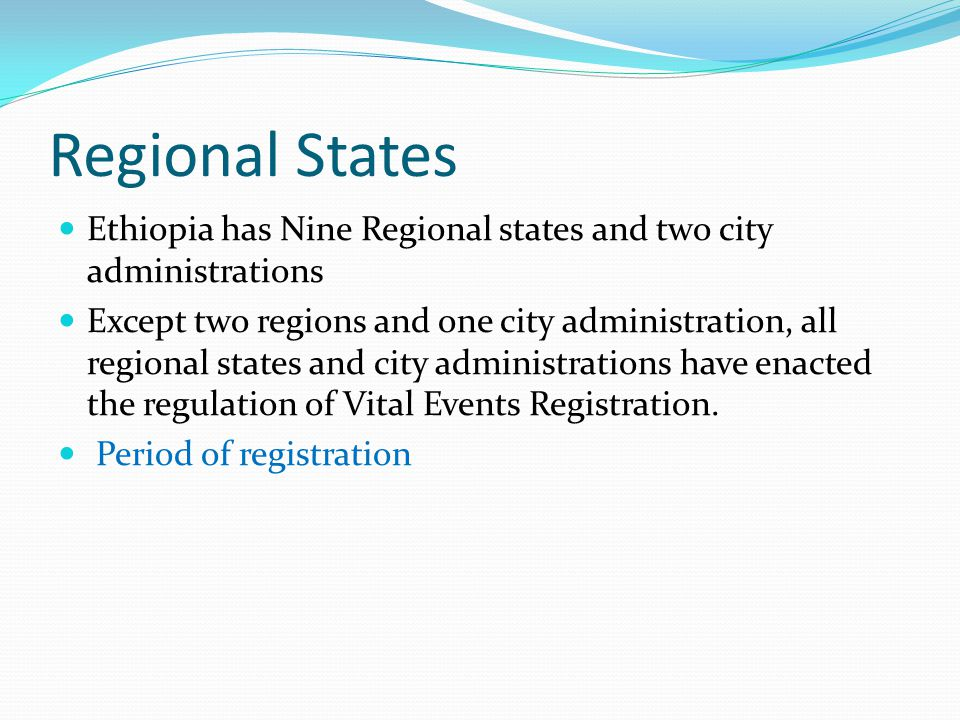 Regional States Ethiopia has Nine Regional states and two city administrations.