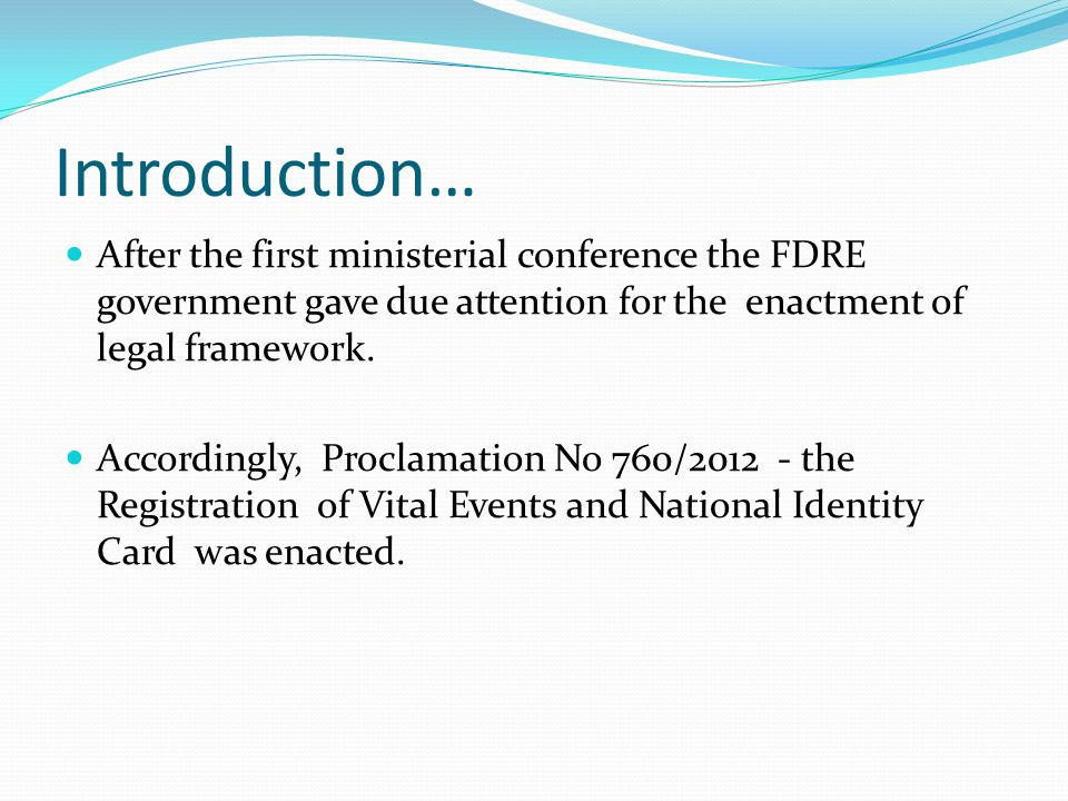 Introduction… After the first ministerial conference the FDRE government gave due attention for the enactment of legal framework.