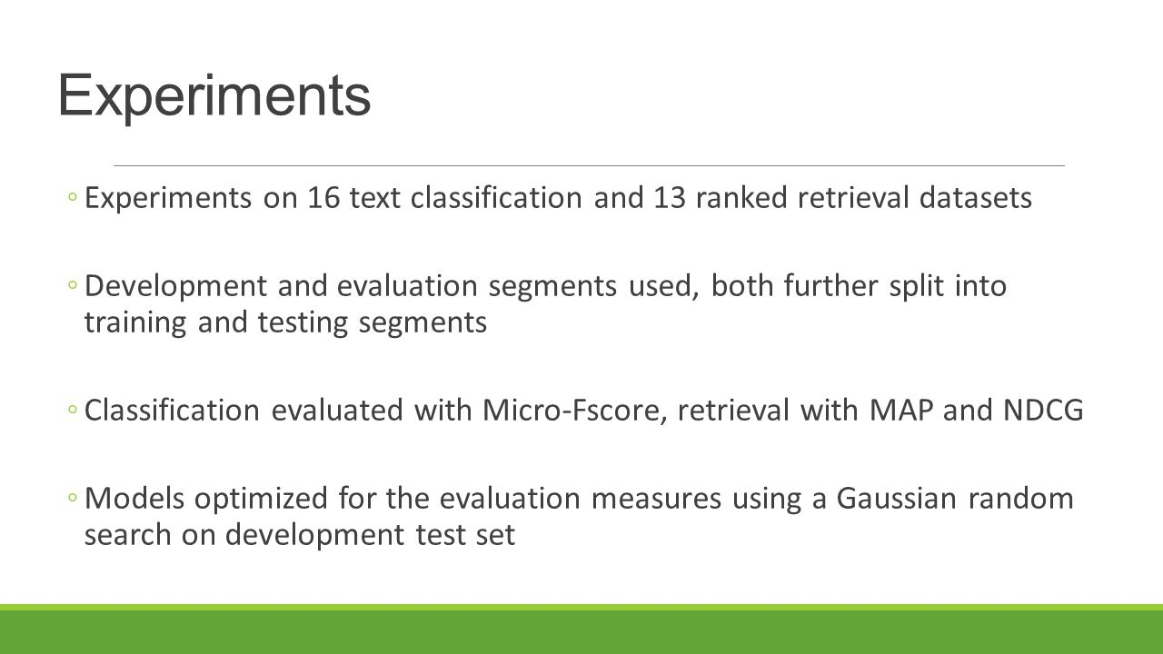 Experiments Experiments on 16 text classification and 13 ranked retrieval datasets.