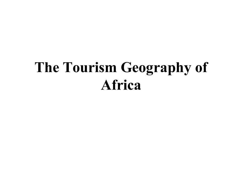 The Tourism Geography of Africa