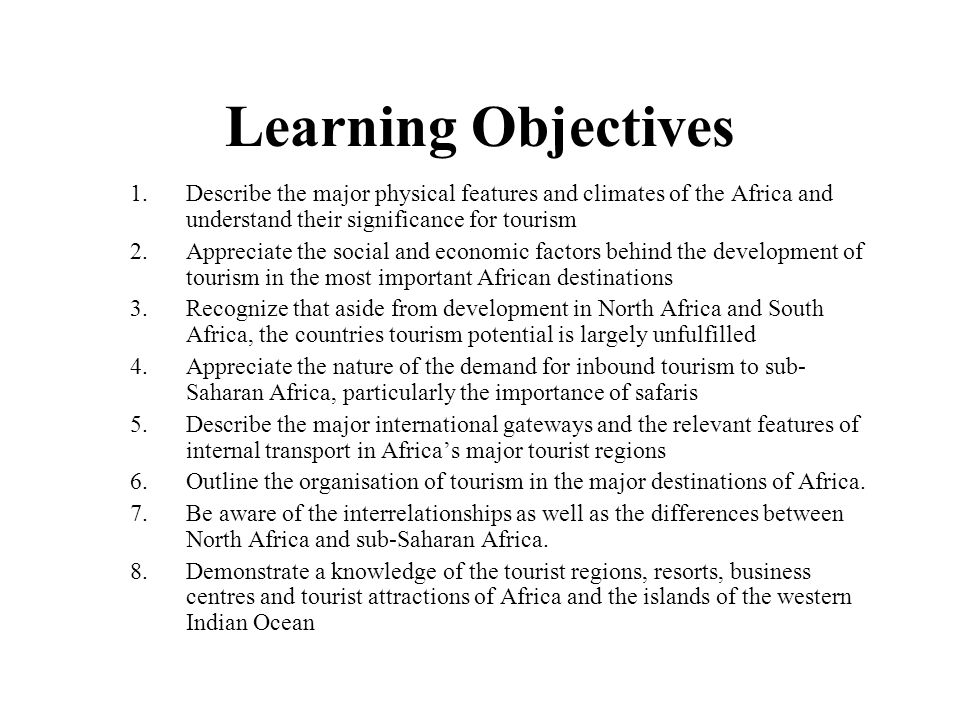 Learning Objectives Describe the major physical features and climates of the Africa and understand their significance for tourism.