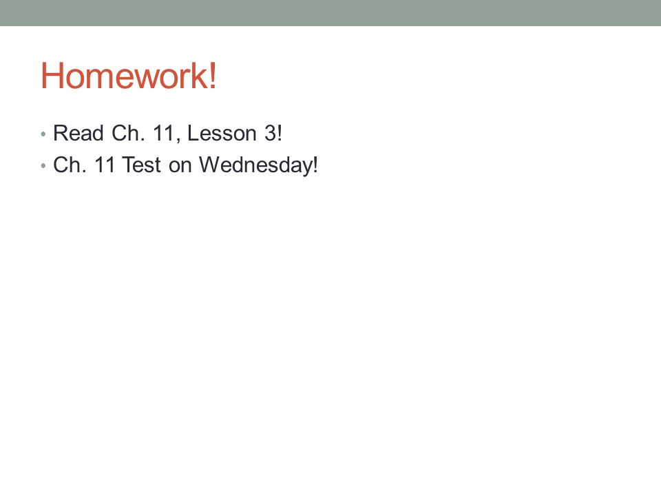 Homework! Read Ch. 11, Lesson 3! Ch. 11 Test on Wednesday!