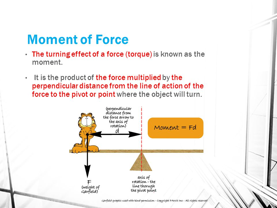 Moment of Force The turning effect of a force (torque) is known as the moment.