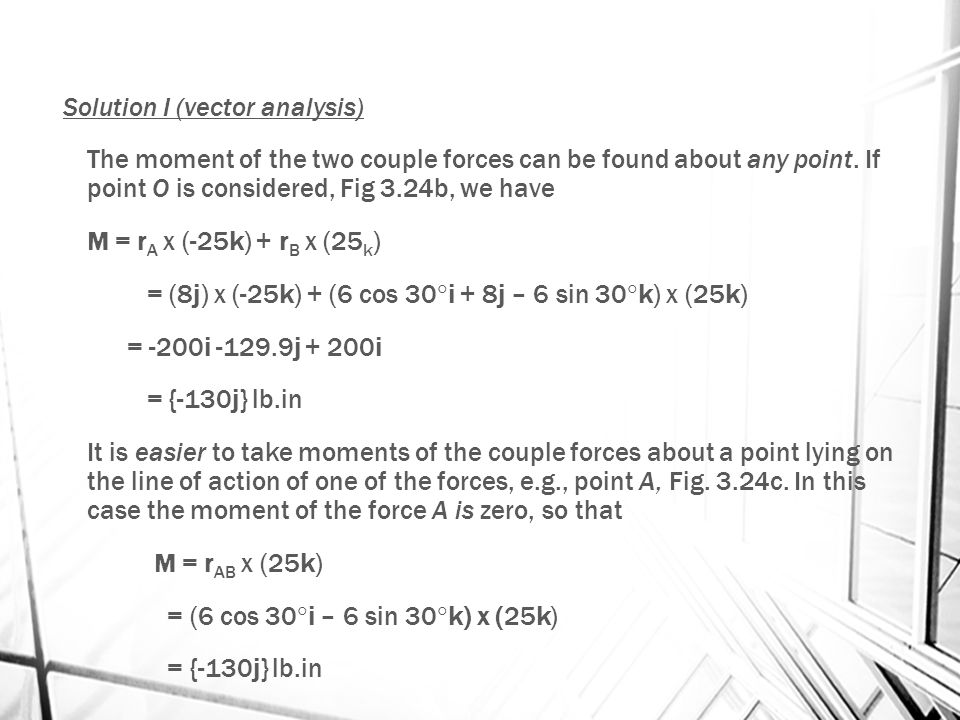 Solution I (vector analysis) The moment of the two couple forces can be found about any point.