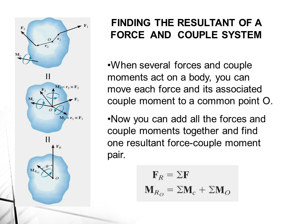 FINDING THE RESULTANT OF A FORCE AND COUPLE SYSTEM
