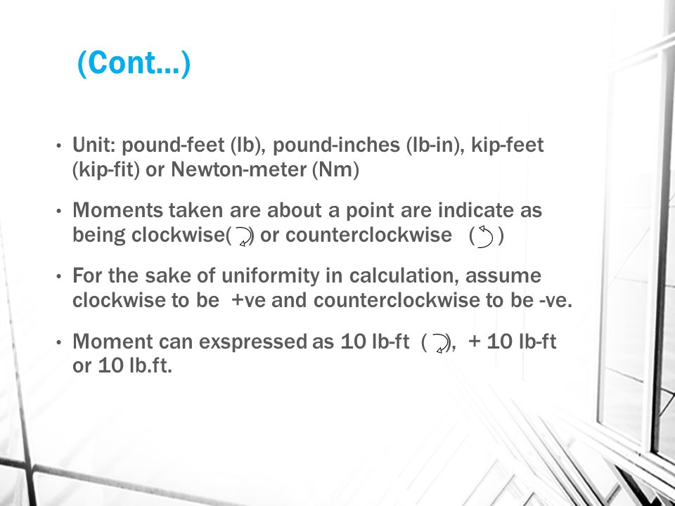 (Cont…) Unit: pound-feet (lb), pound-inches (lb-in), kip-feet (kip-fit) or Newton-meter (Nm)