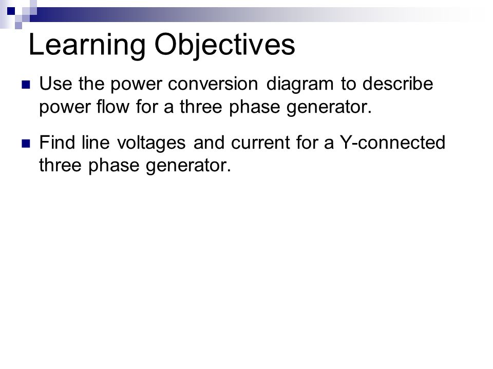 Learning Objectives Use the power conversion diagram to describe power flow for a three phase generator.