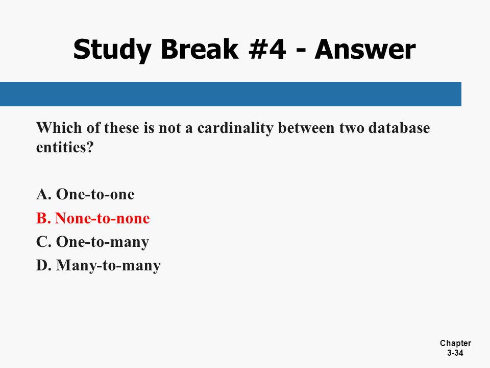 Study Break #4 - Answer Which of these is not a cardinality between two database entities One-to-one.