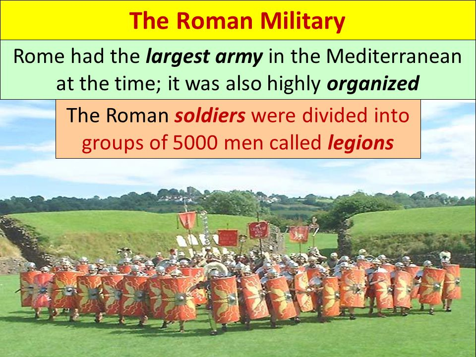 The Roman soldiers were divided into groups of 5000 men called legions