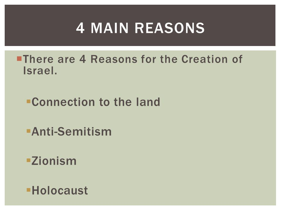 4 main reasons Connection to the land Anti-Semitism Zionism Holocaust
