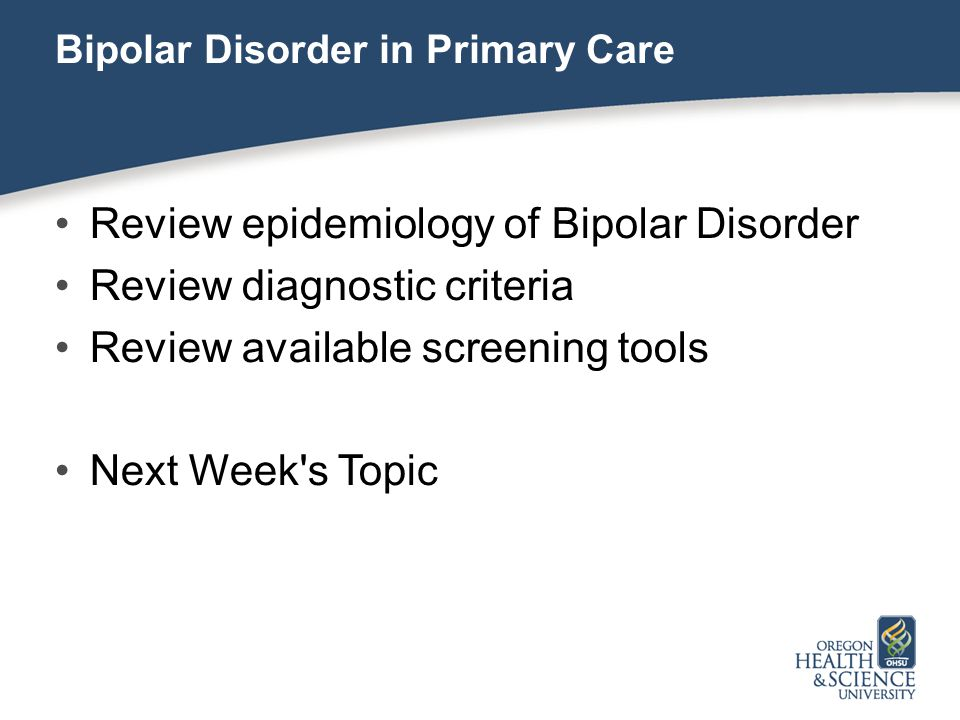 Review epidemiology of Bipolar Disorder Review diagnostic criteria