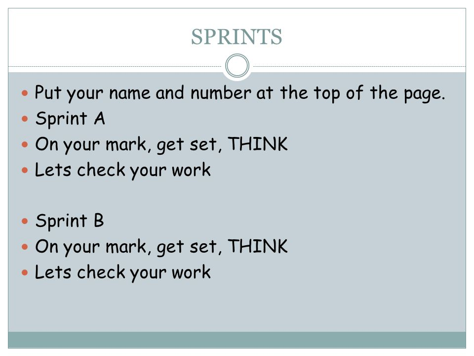 SPRINTS Put your name and number at the top of the page. Sprint A