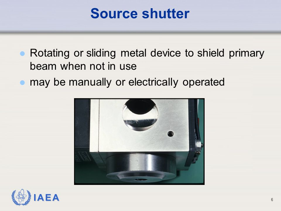 Source shutter Rotating or sliding metal device to shield primary beam when not in use.