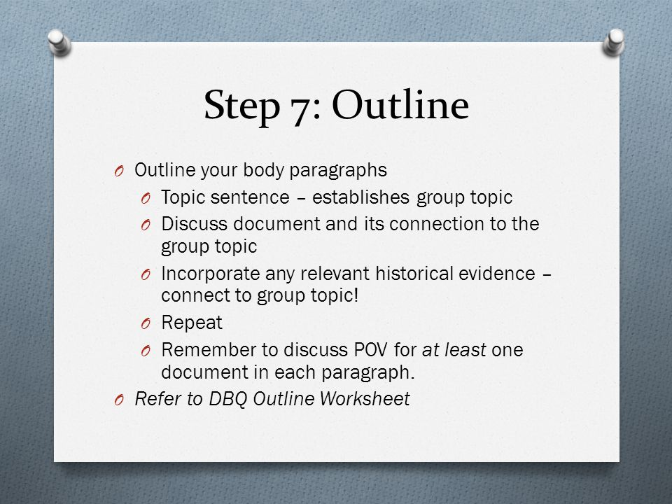 Step 7: Outline Outline your body paragraphs